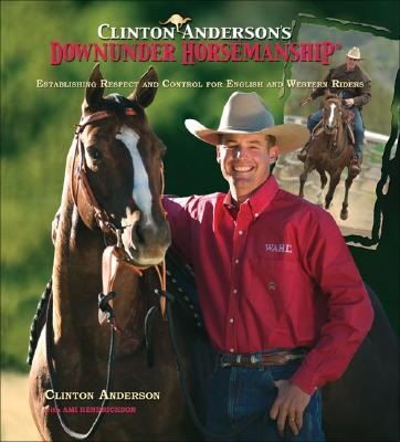 Clinton Anderson's Downunder Horsemanship By Anderson, Clinton/ Hendrickson, Ami/ Hilton, Charles (PHT)/ Gray, Caleb (ILT)